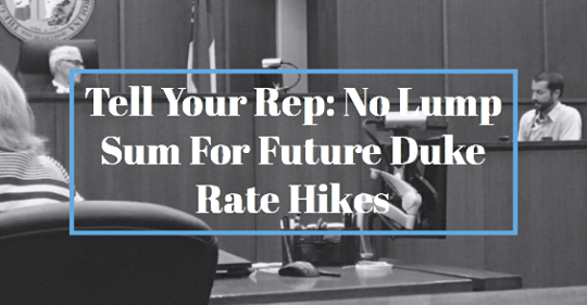 Tell Your Representative: No Lump Sum For Future Duke Energy Rate Hikes